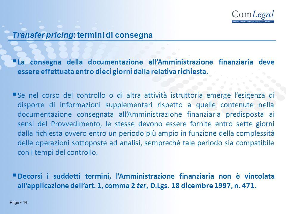 Page 14 Transfer pricing: termini di consegna La consegna della documentazione allAmministrazione finanziaria deve essere effettuata entro dieci giorn