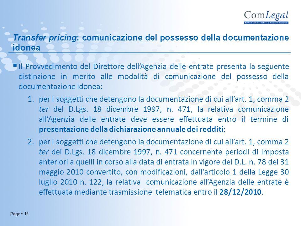 Page 15 Transfer pricing: comunicazione del possesso della documentazione idonea Il Provvedimento del Direttore dellAgenzia delle entrate presenta la