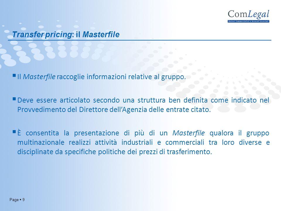 Page 9 Transfer pricing: il Masterfile Il Masterfile raccoglie informazioni relative al gruppo. Deve essere articolato secondo una struttura ben defin