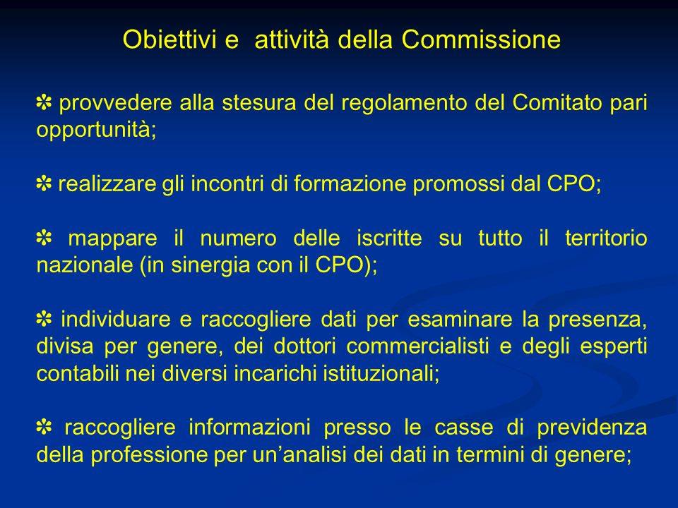 Obiettivi e attività della Commissione provvedere alla stesura del regolamento del Comitato pari opportunità; realizzare gli incontri di formazione pr