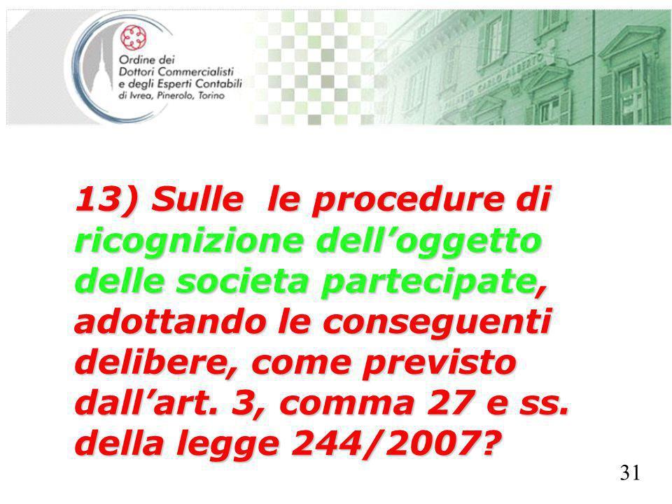 SEGRETERIA PROVINCIALE - TORINO 13) Sulle le procedure di ricognizione delloggetto delle societa partecipate, adottando le conseguenti delibere, come previsto dallart.