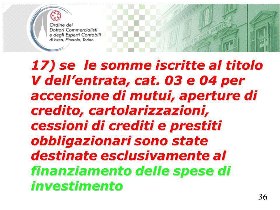 SEGRETERIA PROVINCIALE - TORINO 17) se le somme iscritte al titolo V dellentrata, cat. 03 e 04 per accensione di mutui, aperture di credito, cartolari