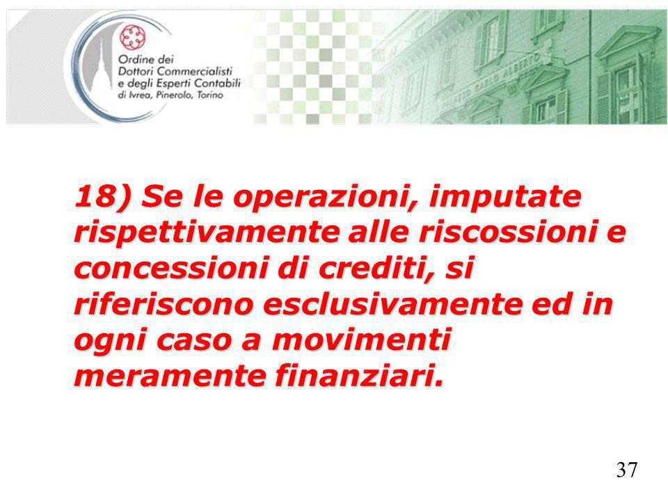 SEGRETERIA PROVINCIALE - TORINO 18) Se le operazioni, imputate rispettivamente alle riscossioni e concessioni di crediti, si riferiscono esclusivament