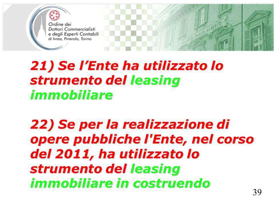 SEGRETERIA PROVINCIALE - TORINO 21) Se lEnte ha utilizzato lo strumento del leasing immobiliare 22) Se per la realizzazione di opere pubbliche l'Ente,