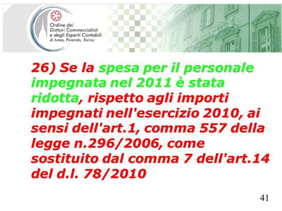 SEGRETERIA PROVINCIALE - TORINO 26) Se la spesa per il personale impegnata nel 2011 è stata ridotta, rispetto agli importi impegnati nell esercizio 2010, ai sensi dell art.1, comma 557 della legge n.296/2006, come sostituito dal comma 7 dell art.14 del d.l.