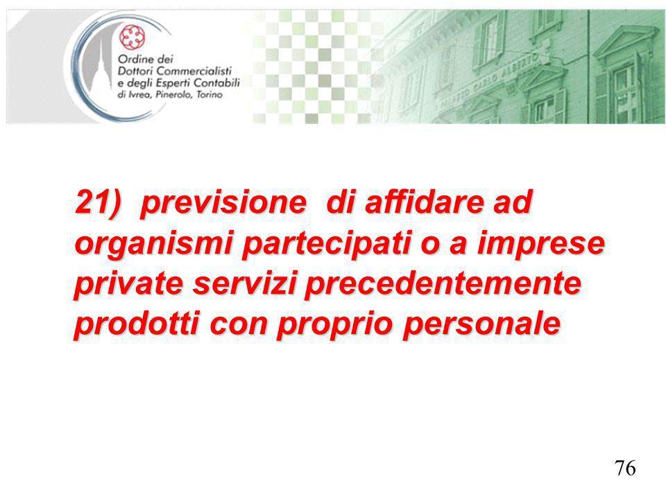 SEGRETERIA PROVINCIALE - TORINO 21) previsione di affidare ad organismi partecipati o a imprese private servizi precedentemente prodotti con proprio personale 76