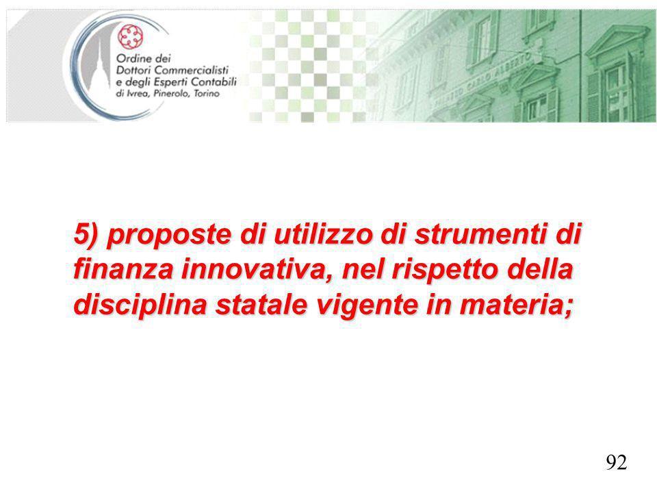SEGRETERIA PROVINCIALE - TORINO 5) proposte di utilizzo di strumenti di finanza innovativa, nel rispetto della disciplina statale vigente in materia; 92
