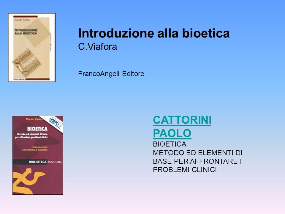 Introduzione alla bioetica C.Viafora FrancoAngeli Editore CATTORINI PAOLO CATTORINI PAOLO BIOETICA METODO ED ELEMENTI DI BASE PER AFFRONTARE I PROBLEMI CLINICI