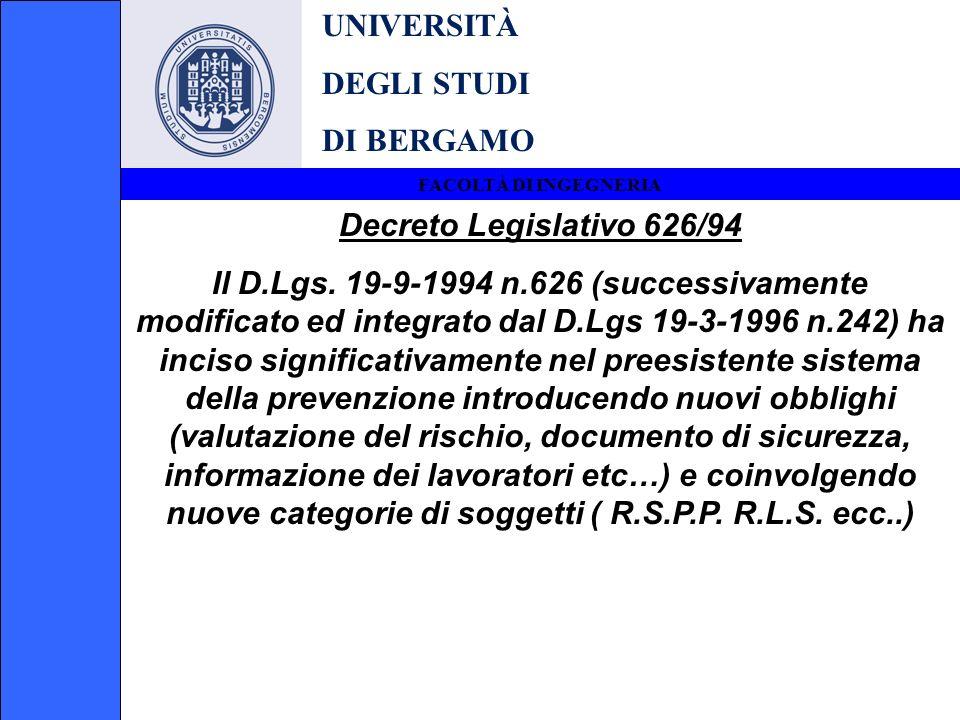 UNIVERSITÀ DEGLI STUDI DI BERGAMO FACOLTÀ DI INGEGNERIA Decreto Legislativo 626/94 Il D.Lgs. 19-9-1994 n.626 (successivamente modificato ed integrato