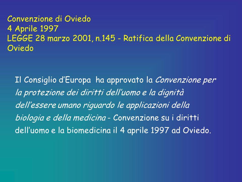 Convenzione di Oviedo 4 Aprile 1997 LEGGE 28 marzo 2001, n.145 - Ratifica della Convenzione di Oviedo Il Consiglio dEuropa ha approvato la Convenzione