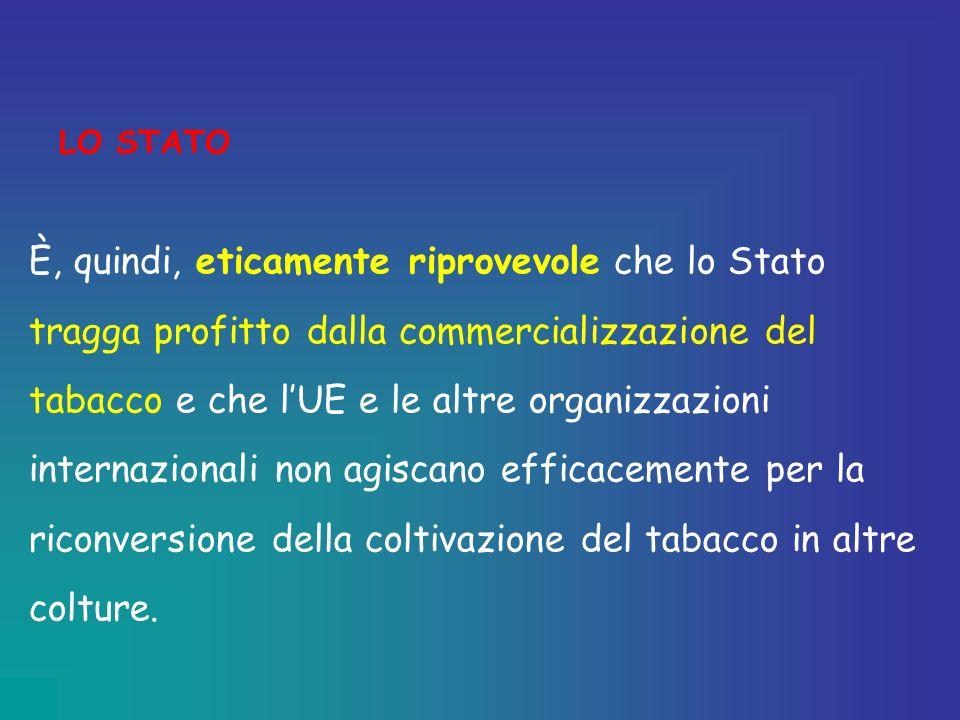 LO STATO È, quindi, eticamente riprovevole che lo Stato tragga profitto dalla commercializzazione del tabacco e che lUE e le altre organizzazioni inte