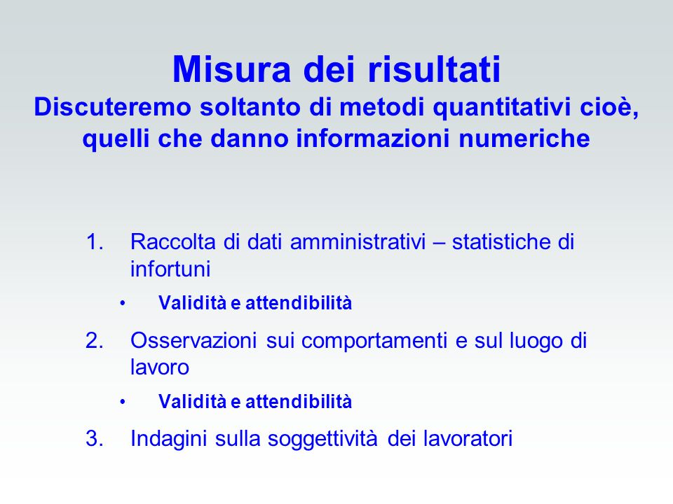 1.Raccolta di dati amministrativi – statistiche di infortuni Validità e attendibilità 2.Osservazioni sui comportamenti e sul luogo di lavoro Validità