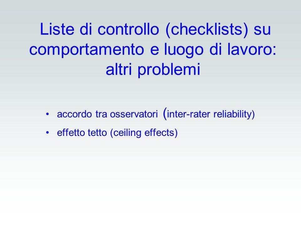 Liste di controllo (checklists) su comportamento e luogo di lavoro: altri problemi accordo tra osservatori ( inter-rater reliability) effetto tetto (c