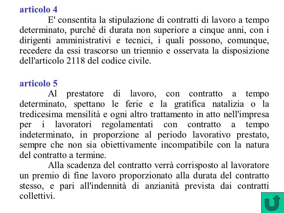 articolo 4 E consentita la stipulazione di contratti di lavoro a tempo determinato, purché di durata non superiore a cinque anni, con i dirigenti amministrativi e tecnici, i quali possono, comunque, recedere da essi trascorso un triennio e osservata la disposizione dell articolo 2118 del codice civile.