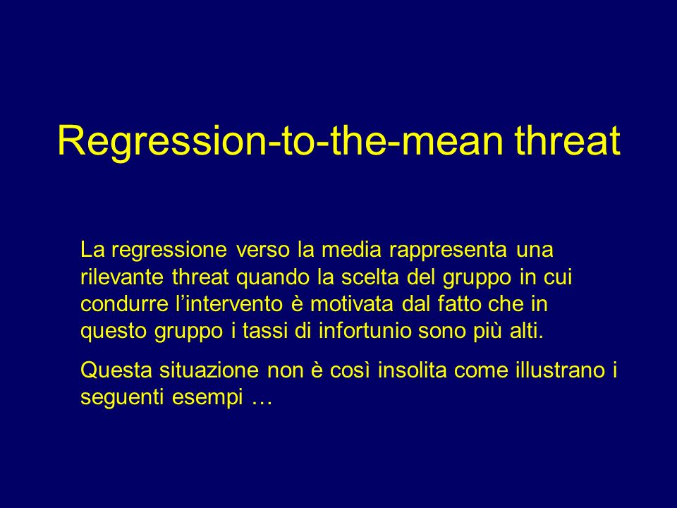 Regression-to-the-mean threat La regressione verso la media rappresenta una rilevante threat quando la scelta del gruppo in cui condurre lintervento è