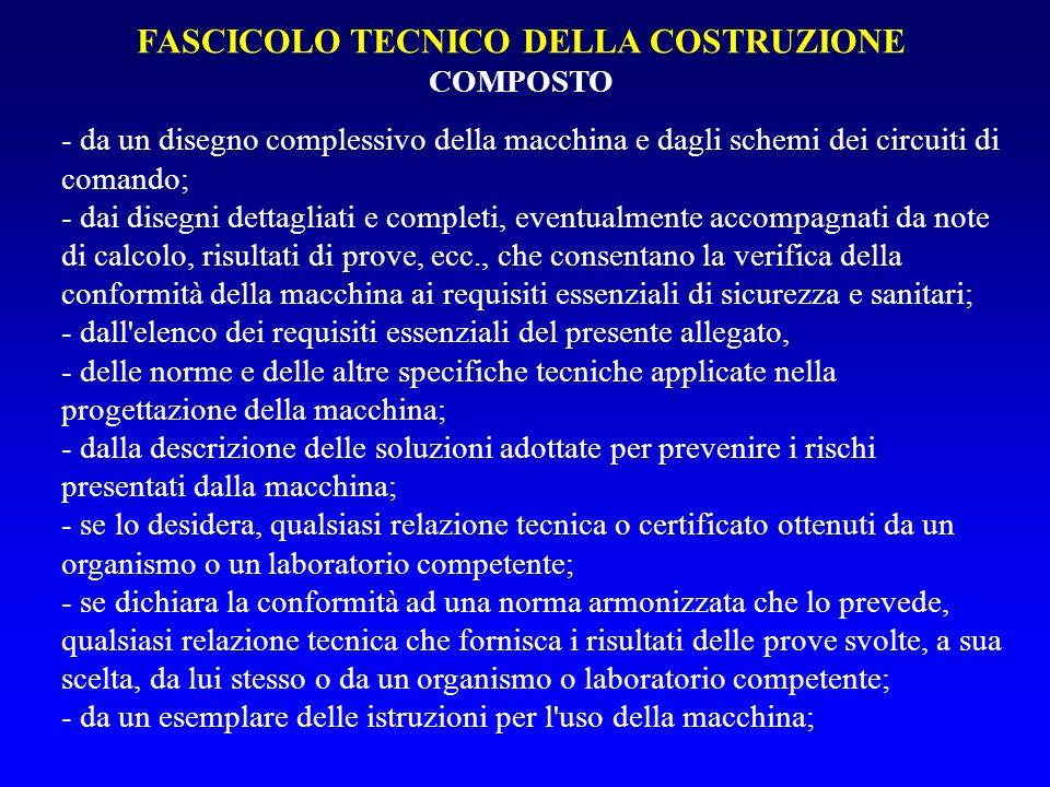 FASCICOLO TECNICO DELLA COSTRUZIONE COMPOSTO - da un disegno complessivo della macchina e dagli schemi dei circuiti di comando; - dai disegni dettagli