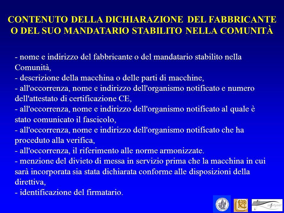 - nome e indirizzo del fabbricante o del mandatario stabilito nella Comunità, - descrizione della macchina o delle parti di macchine, - all'occorrenza