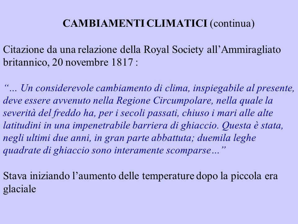 CAMBIAMENTI CLIMATICI (continua) Citazione da una relazione della Royal Society allAmmiragliato britannico, 20 novembre 1817 : … Un considerevole camb