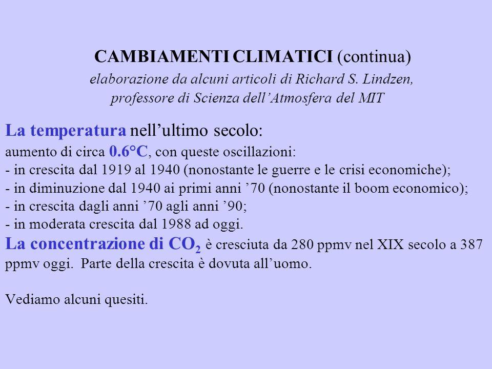CAMBIAMENTI CLIMATICI (continua) elaborazione da alcuni articoli di Richard S. Lindzen, professore di Scienza dellAtmosfera del MIT La temperatura nel
