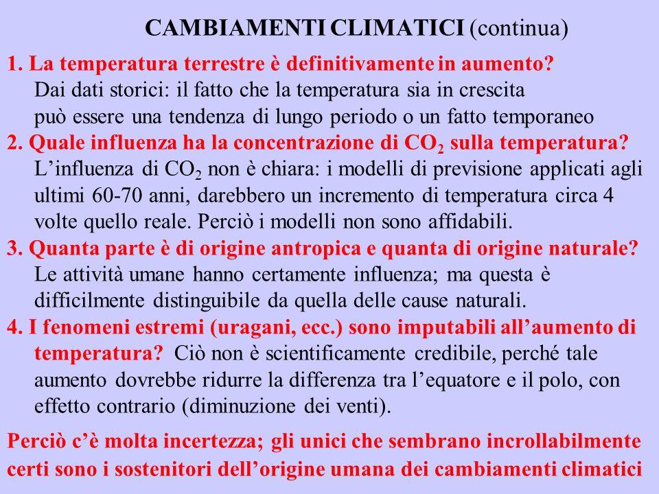 CAMBIAMENTI CLIMATICI (continua) 1. La temperatura terrestre è definitivamente in aumento? Dai dati storici: il fatto che la temperatura sia in cresci