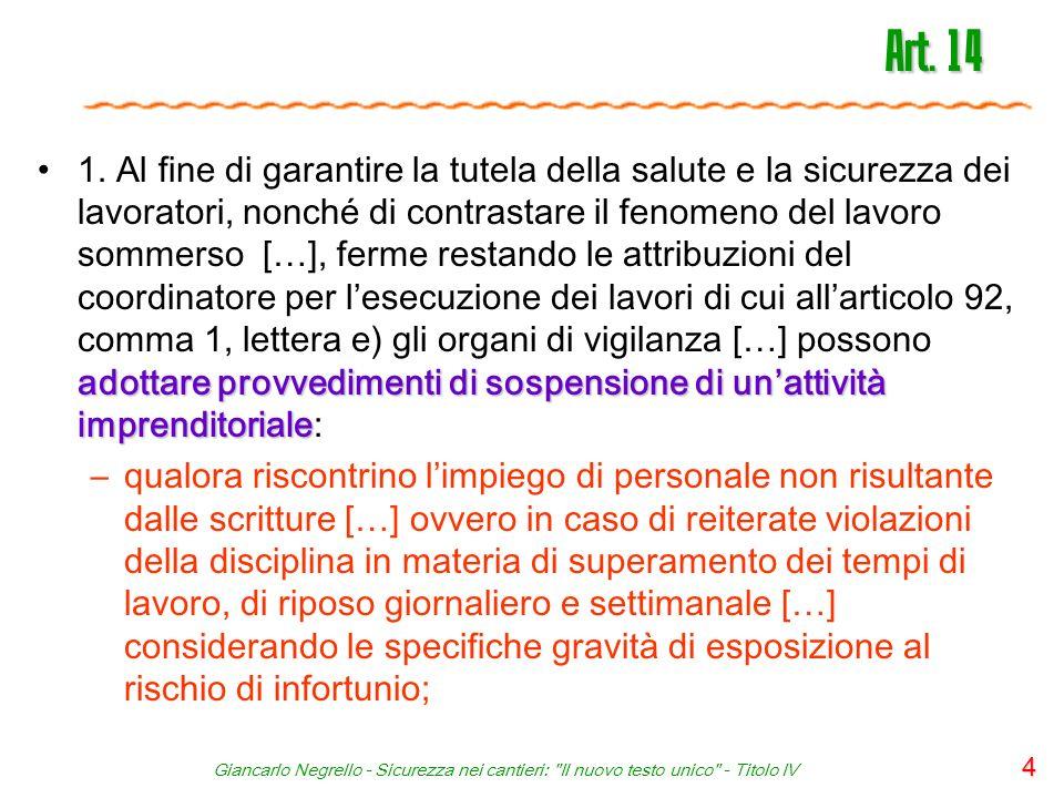 4 Art. 14 adottare provvedimenti di sospensione di unattività imprenditoriale1. Al fine di garantire la tutela della salute e la sicurezza dei lavorat