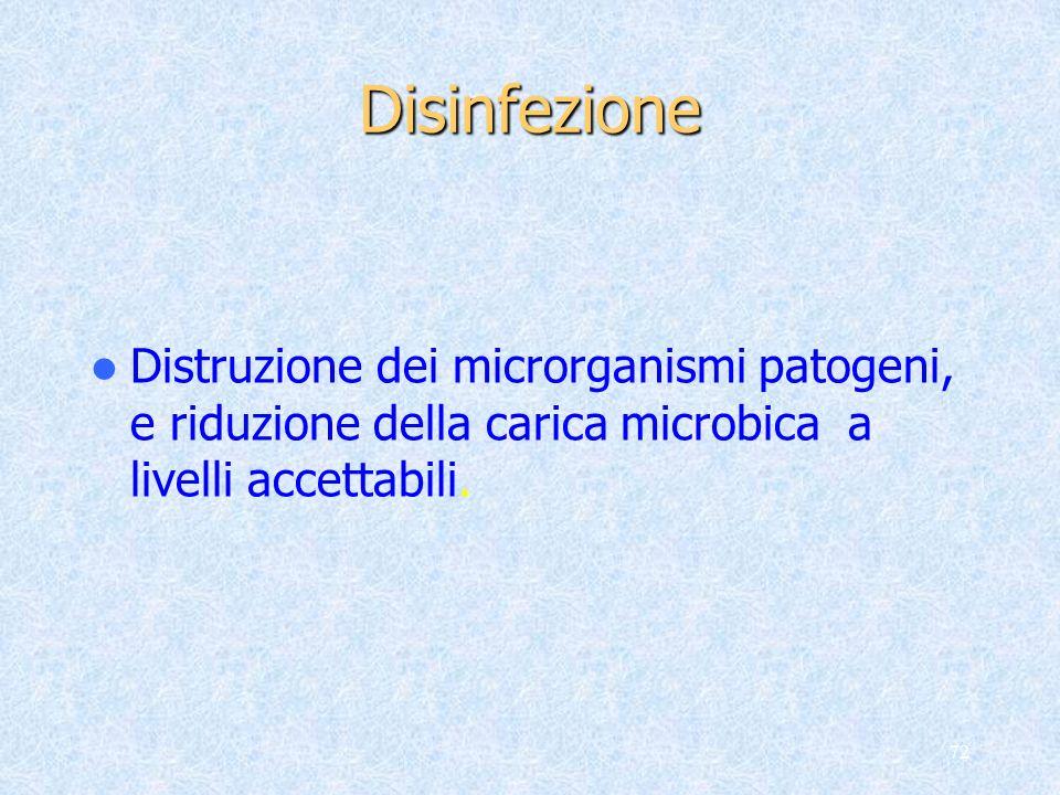 72Disinfezione Distruzione dei microrganismi patogeni, e riduzione della carica microbica a livelli accettabili.