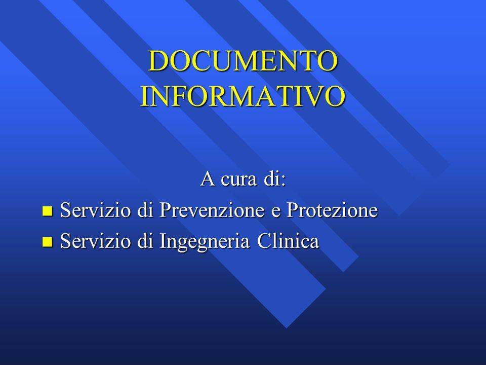 DOCUMENTO INFORMATIVO A cura di: n Servizio di Prevenzione e Protezione n Servizio di Ingegneria Clinica