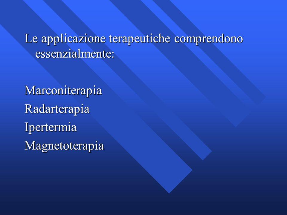 Le applicazione terapeutiche comprendono essenzialmente: MarconiterapiaRadarterapiaIpertermiaMagnetoterapia