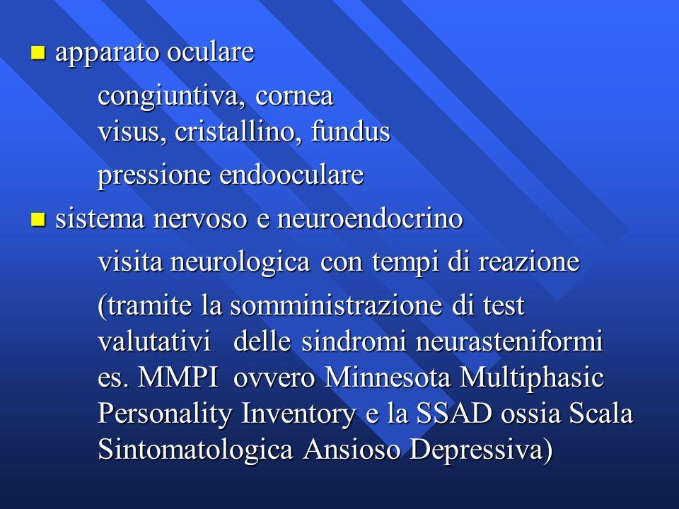 n apparato oculare congiuntiva, cornea visus, cristallino, fundus pressione endooculare n sistema nervoso e neuroendocrino visita neurologica con temp