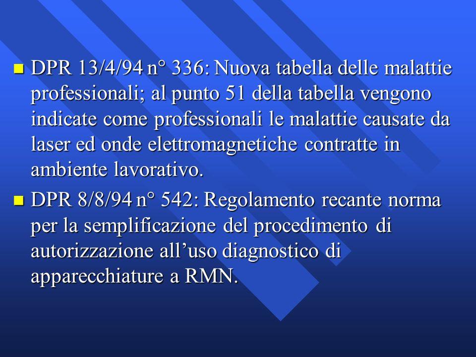 n DPR 13/4/94 n° 336: Nuova tabella delle malattie professionali; al punto 51 della tabella vengono indicate come professionali le malattie causate da