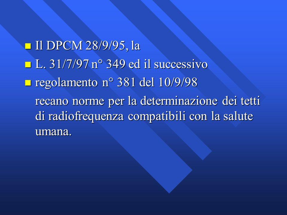 n Il DPCM 28/9/95, la n L. 31/7/97 n° 349 ed il successivo n regolamento n° 381 del 10/9/98 recano norme per la determinazione dei tetti di radiofrequ