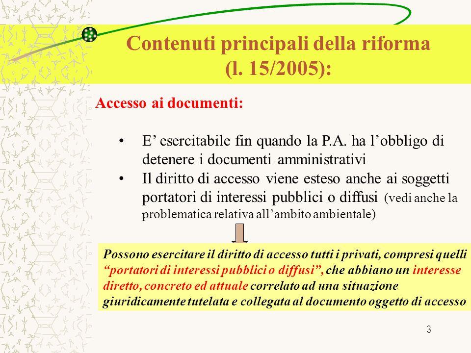 3 Contenuti principali della riforma (l. 15/2005): Accesso ai documenti: E esercitabile fin quando la P.A. ha lobbligo di detenere i documenti amminis