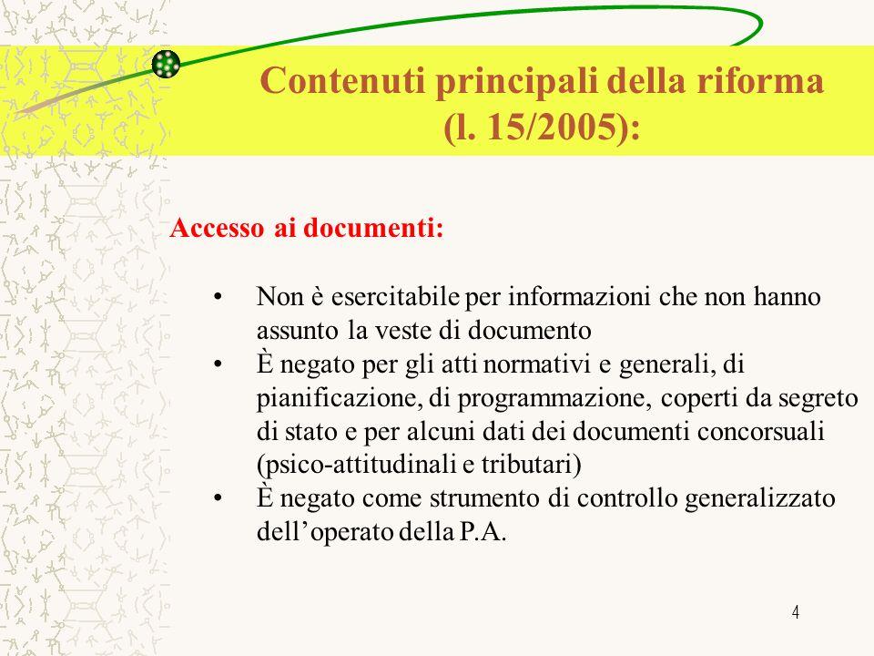 4 Contenuti principali della riforma (l. 15/2005): Accesso ai documenti: Non è esercitabile per informazioni che non hanno assunto la veste di documen