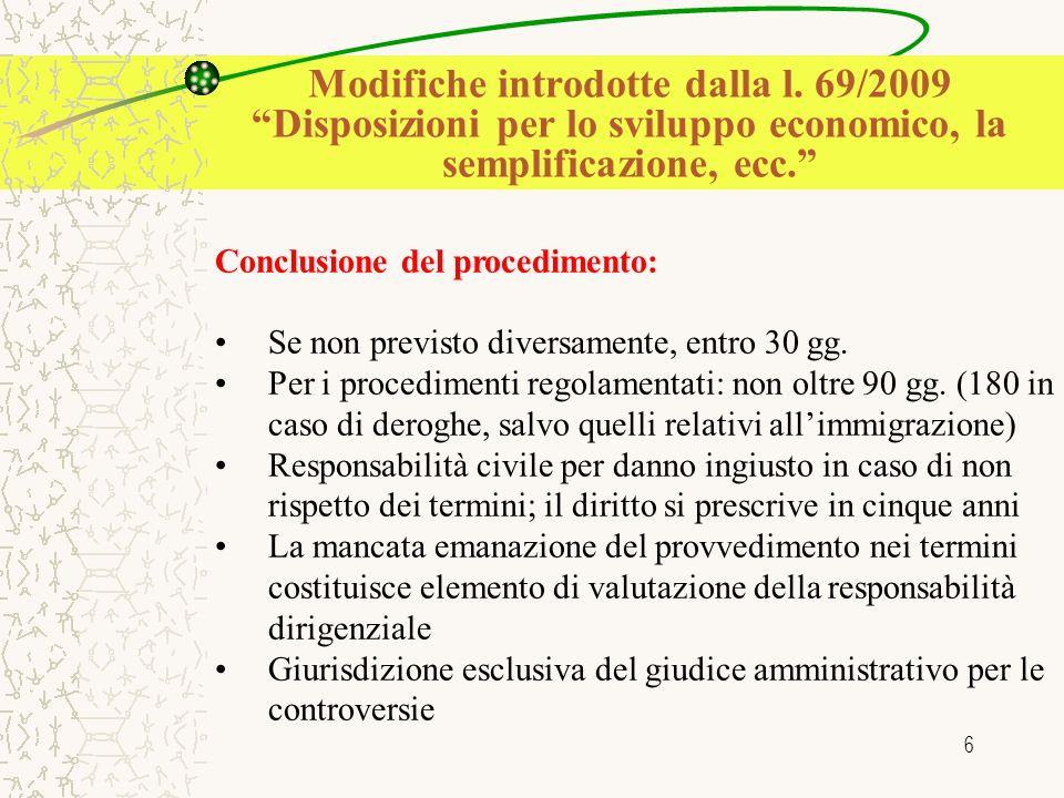 6 Conclusione del procedimento: Se non previsto diversamente, entro 30 gg. Per i procedimenti regolamentati: non oltre 90 gg. (180 in caso di deroghe,