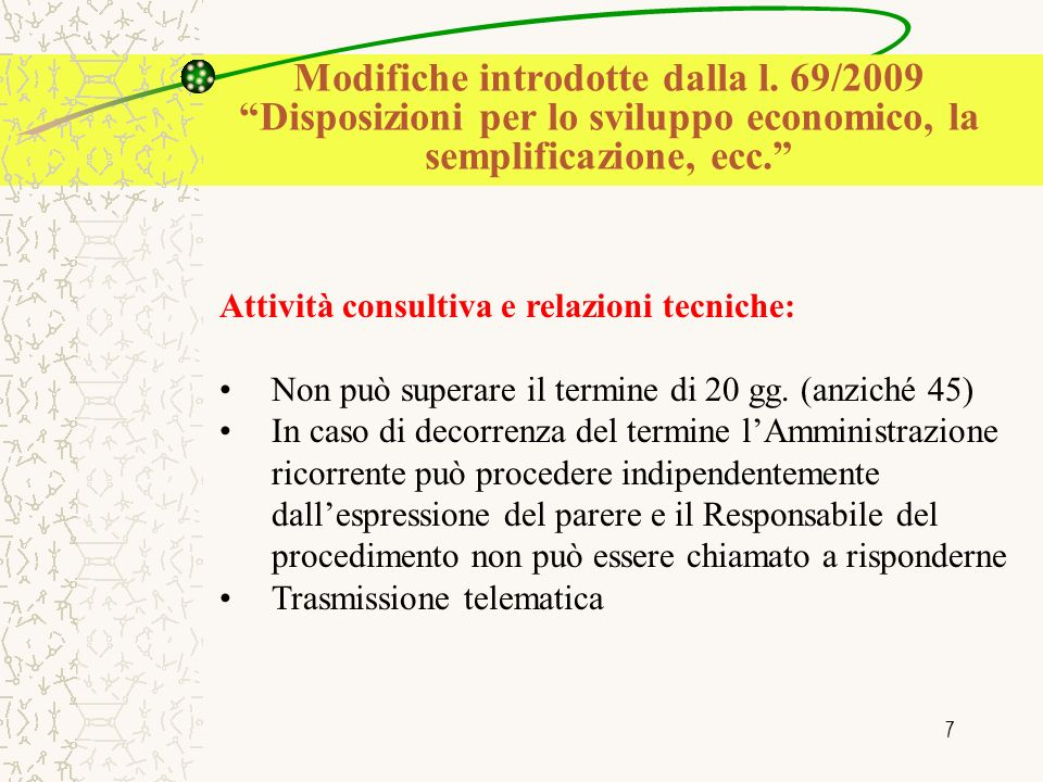 7 Attività consultiva e relazioni tecniche: Non può superare il termine di 20 gg. (anziché 45) In caso di decorrenza del termine lAmministrazione rico