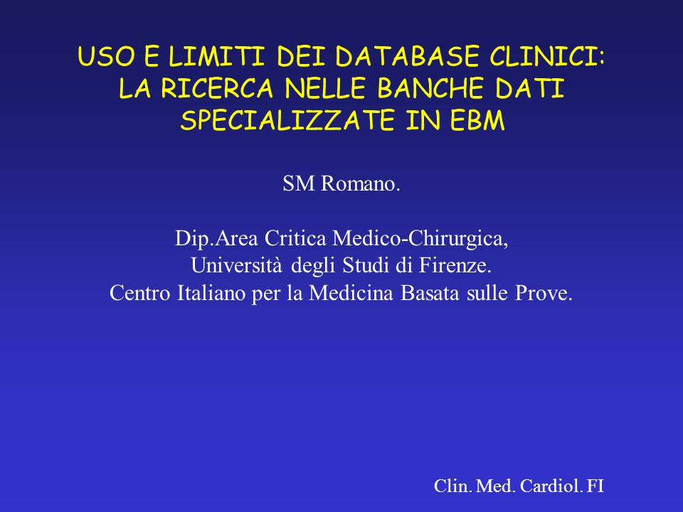 USO E LIMITI DEI DATABASE CLINICI: LA RICERCA NELLE BANCHE DATI SPECIALIZZATE IN EBM SM Romano.