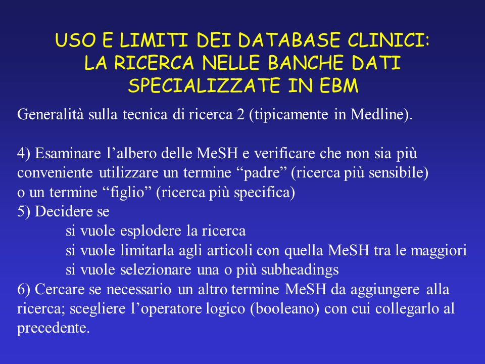 USO E LIMITI DEI DATABASE CLINICI: LA RICERCA NELLE BANCHE DATI SPECIALIZZATE IN EBM Generalità sulla tecnica di ricerca 2 (tipicamente in Medline).