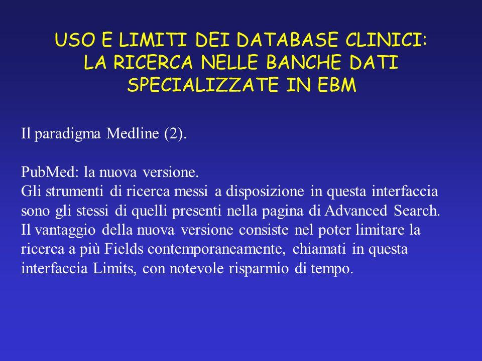 USO E LIMITI DEI DATABASE CLINICI: LA RICERCA NELLE BANCHE DATI SPECIALIZZATE IN EBM Il paradigma Medline (2).