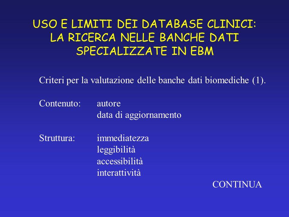 USO E LIMITI DEI DATABASE CLINICI: LA RICERCA NELLE BANCHE DATI SPECIALIZZATE IN EBM Criteri per la valutazione delle banche dati biomediche (1).