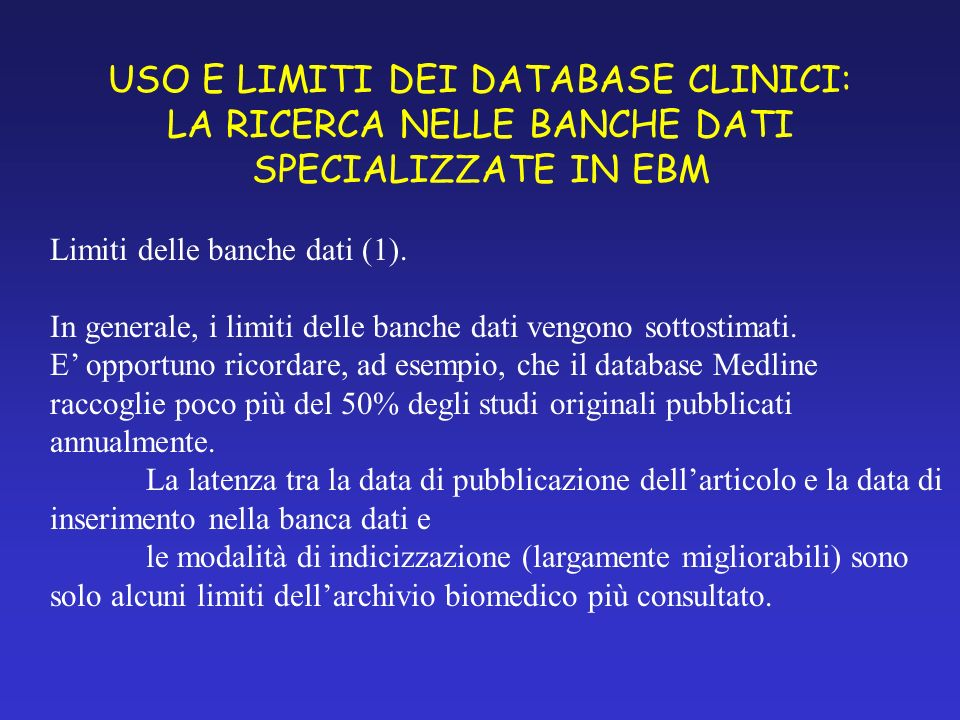 USO E LIMITI DEI DATABASE CLINICI: LA RICERCA NELLE BANCHE DATI SPECIALIZZATE IN EBM Limiti delle banche dati (1).