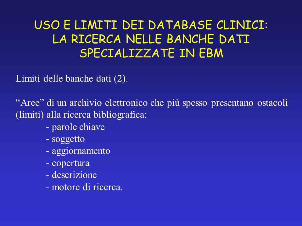 USO E LIMITI DEI DATABASE CLINICI: LA RICERCA NELLE BANCHE DATI SPECIALIZZATE IN EBM Limiti delle banche dati (2).