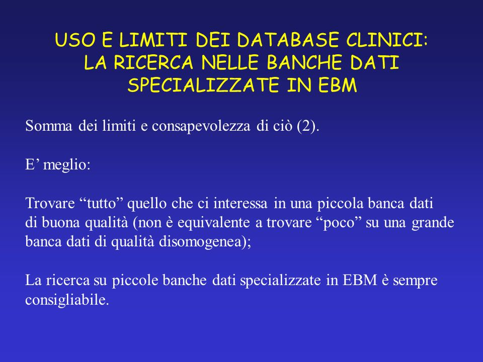 USO E LIMITI DEI DATABASE CLINICI: LA RICERCA NELLE BANCHE DATI SPECIALIZZATE IN EBM Somma dei limiti e consapevolezza di ciò (2).