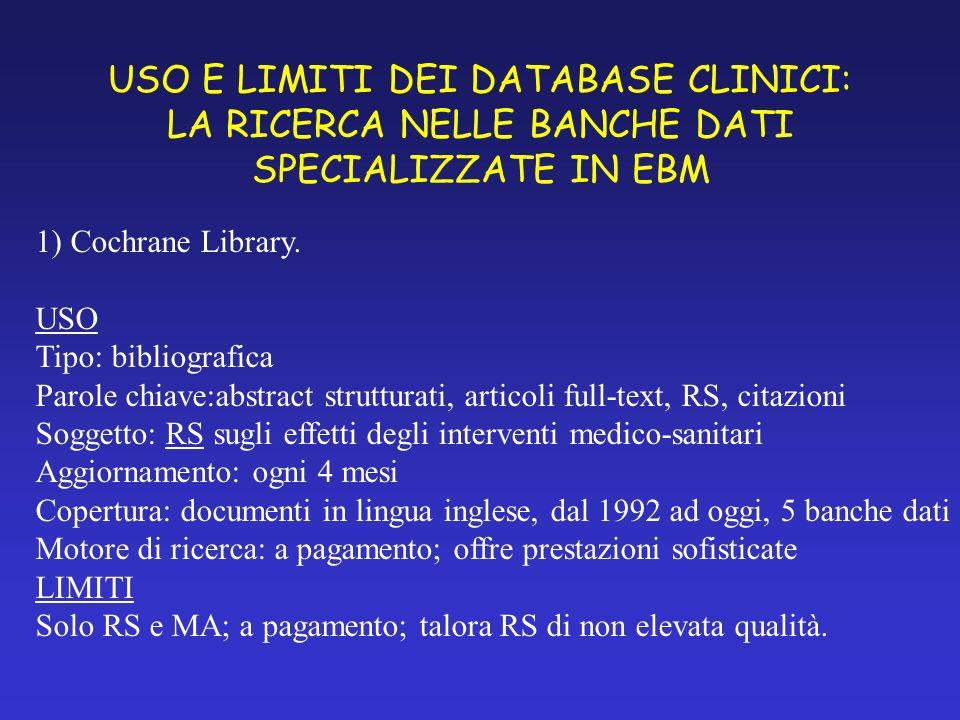 USO E LIMITI DEI DATABASE CLINICI: LA RICERCA NELLE BANCHE DATI SPECIALIZZATE IN EBM 1) Cochrane Library.