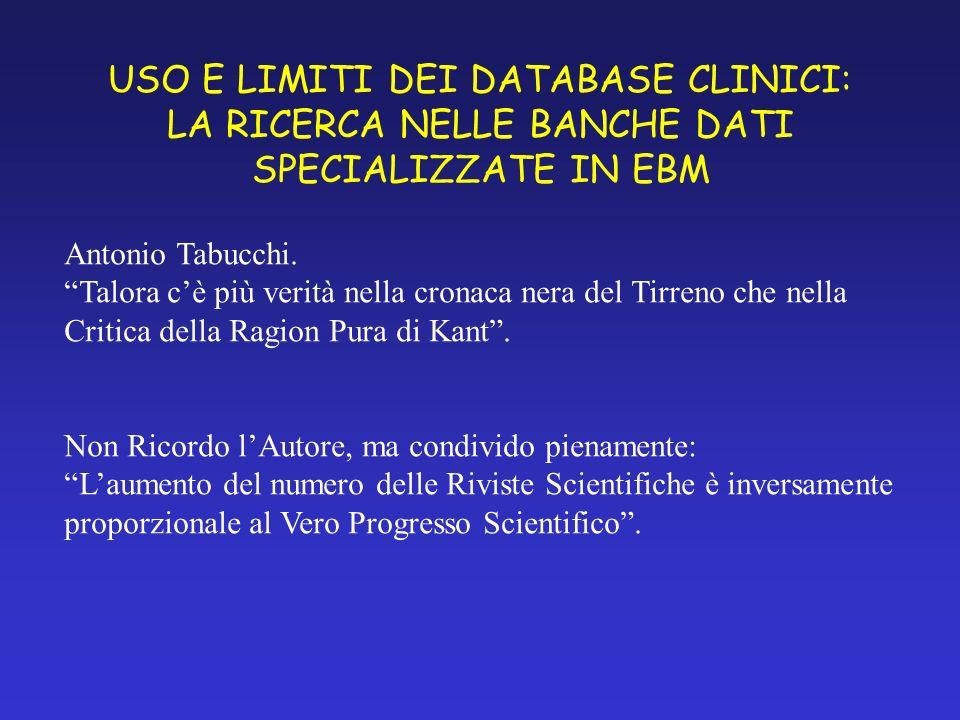 USO E LIMITI DEI DATABASE CLINICI: LA RICERCA NELLE BANCHE DATI SPECIALIZZATE IN EBM Antonio Tabucchi.