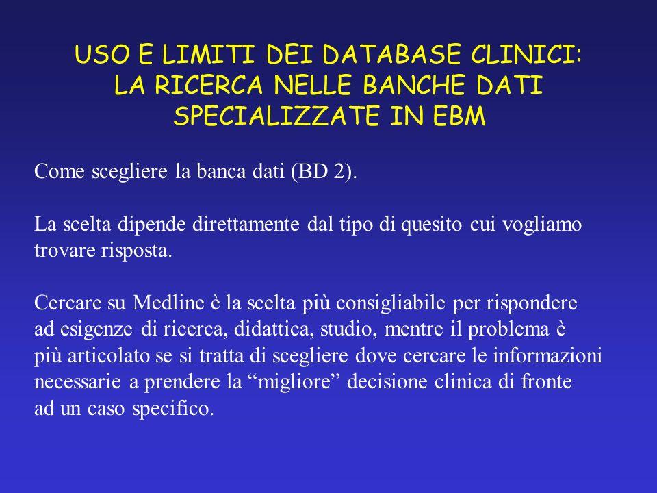 USO E LIMITI DEI DATABASE CLINICI: LA RICERCA NELLE BANCHE DATI SPECIALIZZATE IN EBM Come scegliere la banca dati (BD 2).