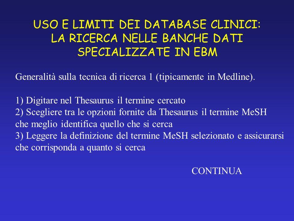 USO E LIMITI DEI DATABASE CLINICI: LA RICERCA NELLE BANCHE DATI SPECIALIZZATE IN EBM Generalità sulla tecnica di ricerca 1 (tipicamente in Medline).