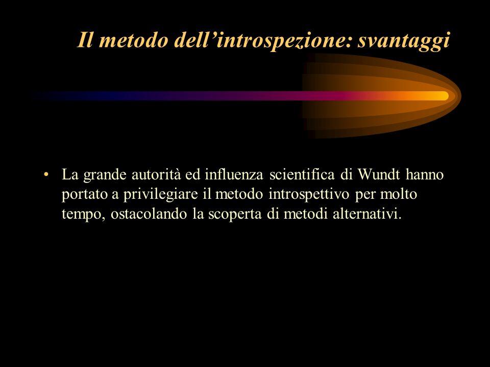 Wundt Il metodo è basato sullintrospezione sistematizzata, che consiste in una tecnica di auto-osservazione e di descrizione minuziosa di ciò che il soggetto percepisce.