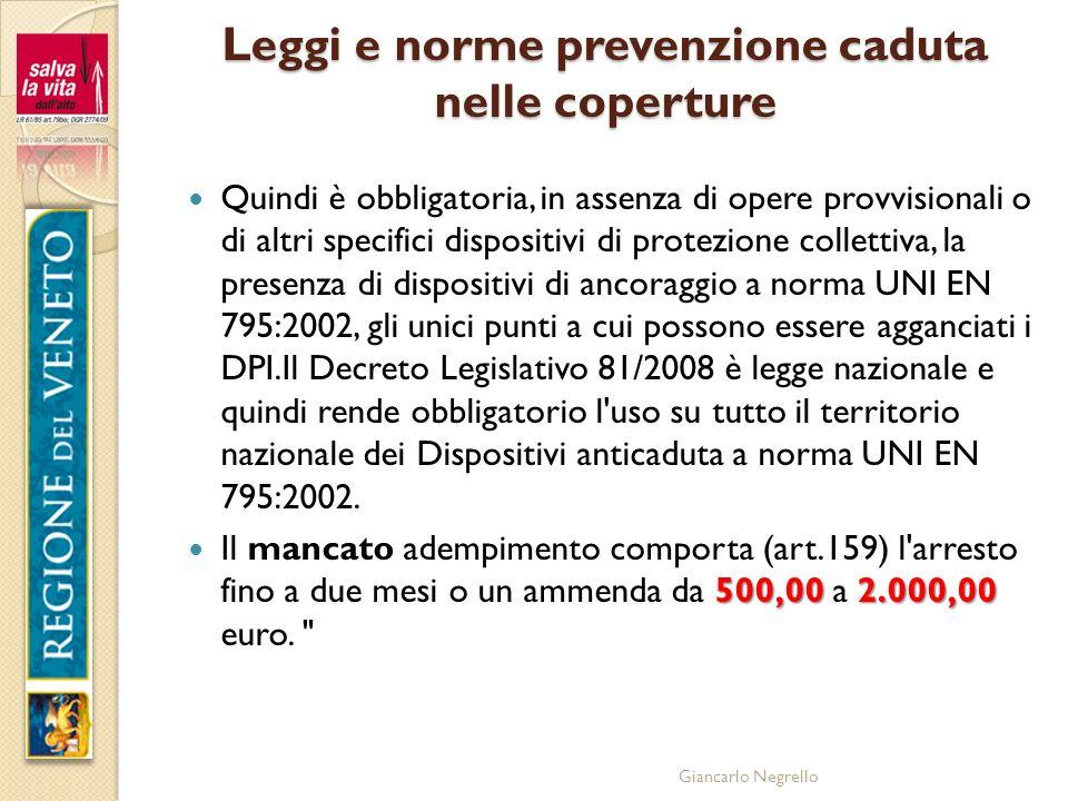 Giancarlo Negrello Leggi e norme prevenzione caduta nelle coperture Quindi è obbligatoria, in assenza di opere provvisionali o di altri specifici disp