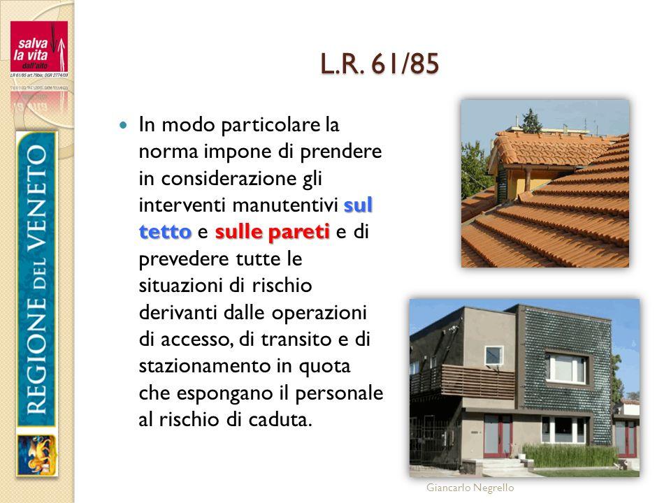Giancarlo Negrello L.R. 61/85 sul tetto sulle pareti In modo particolare la norma impone di prendere in considerazione gli interventi manutentivi sul