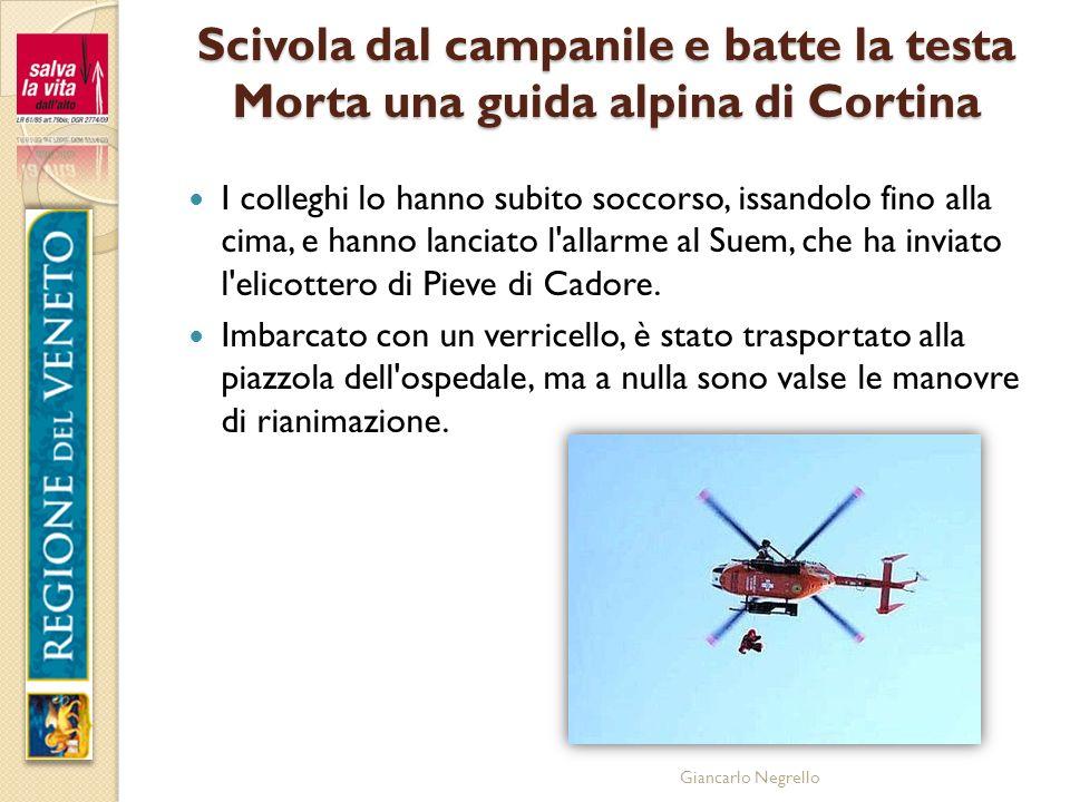 Giancarlo Negrello Scivola dal campanile e batte la testa Morta una guida alpina di Cortina I colleghi lo hanno subito soccorso, issandolo fino alla c
